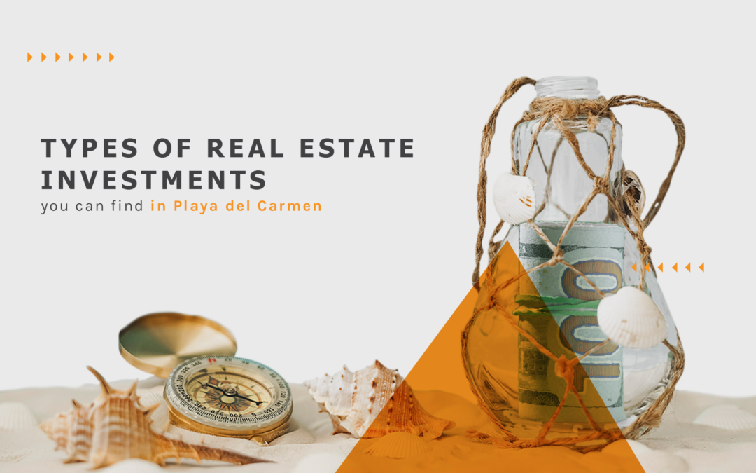 Types of real estate investments you can find in Playa del Carmen