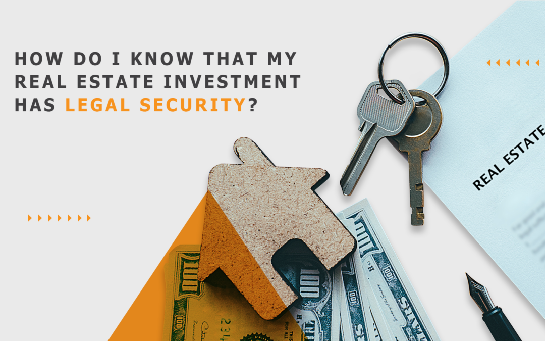 How do I know that my real estate investment has legal security?