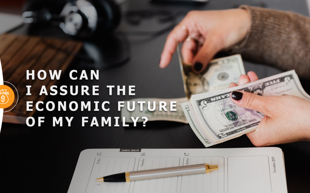 How can I assure the economic future of my family?