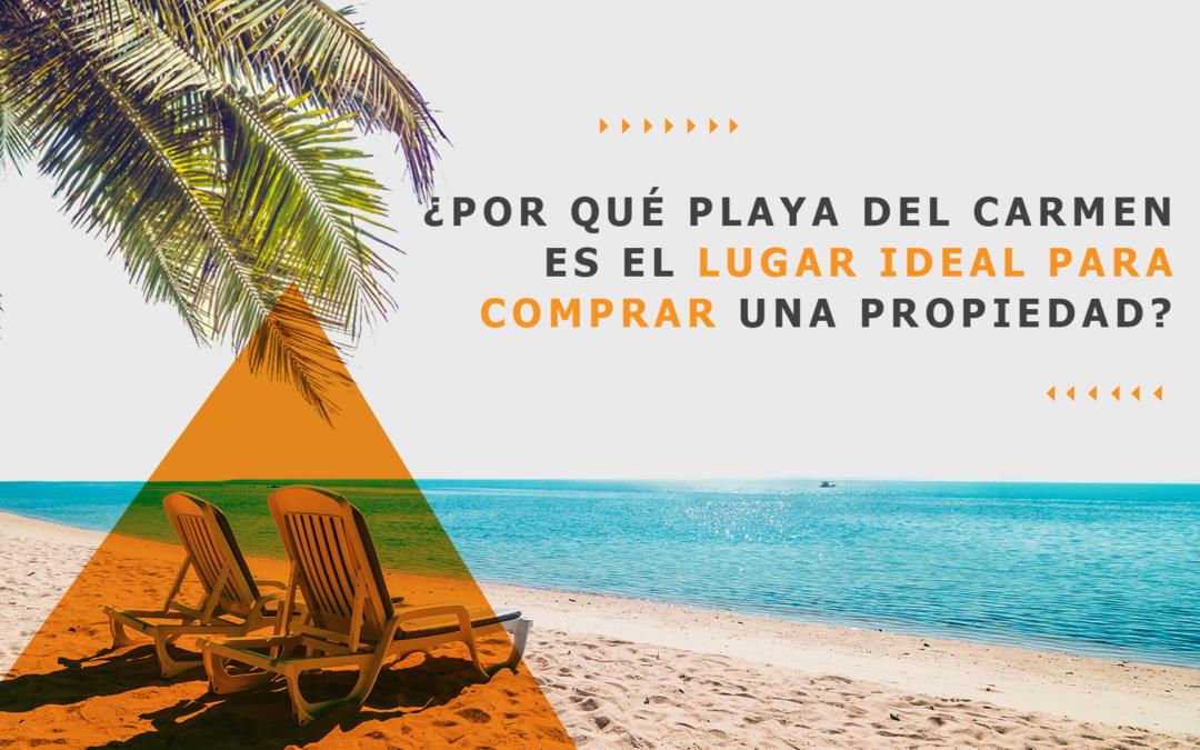 ¿Por qué Playa del Carmen es el lugar ideal para comprar una propiedad?