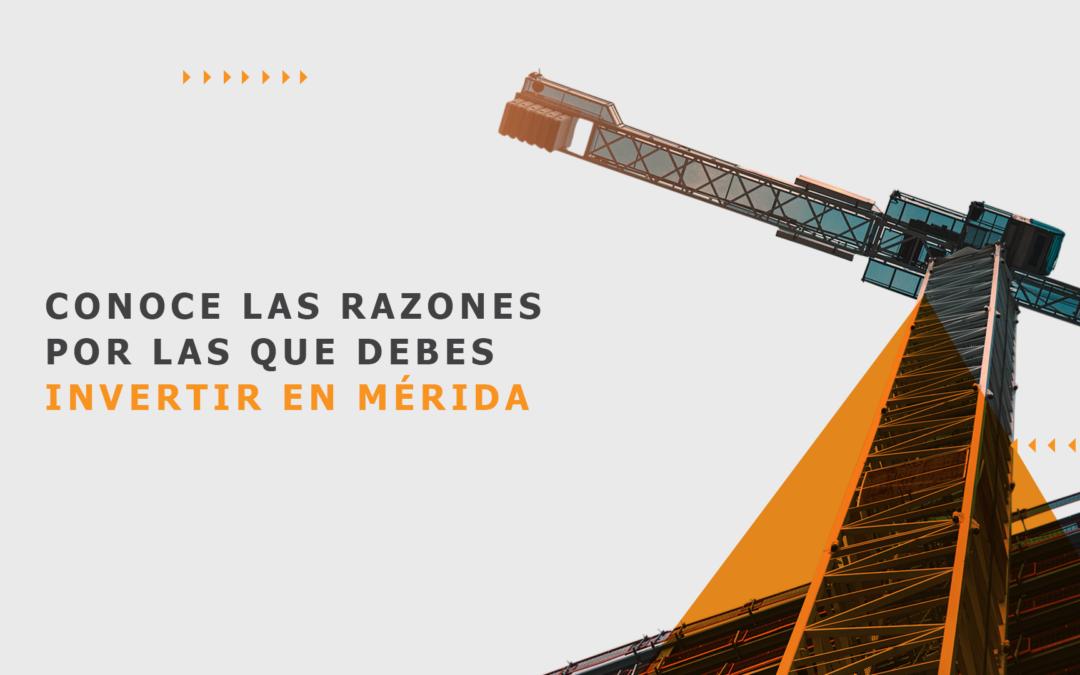 Conoce las razones por las que debes invertir en Mérida