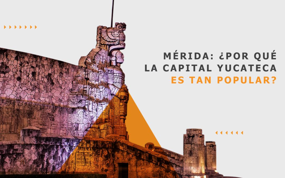 Mérida: ¿Por qué la capital yucateca es tan popular?