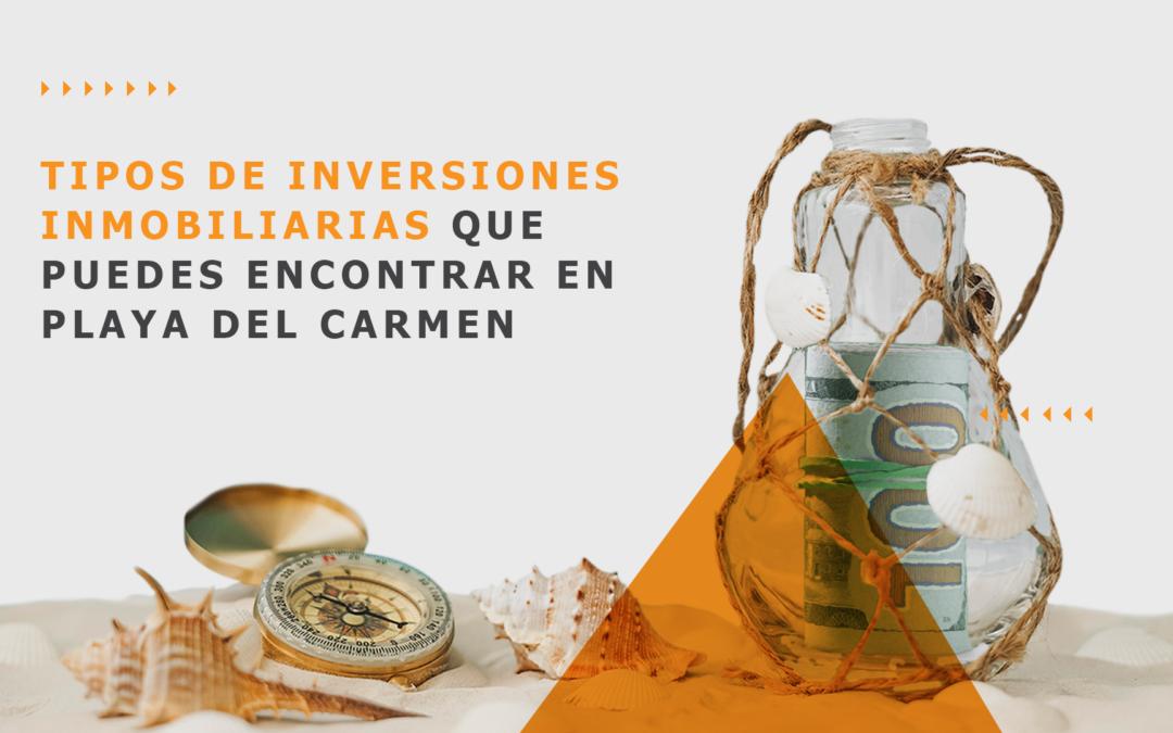 Tipos de inversiones inmobiliarias que puedes encontrar en Playa del Carmen