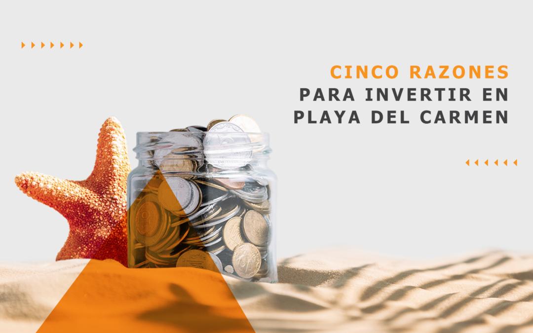 Cinco razones para invertir en Playa del Carmen