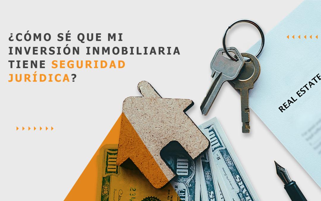 ¿Cómo sé que mi inversión inmobiliaria tiene certeza jurídica?
