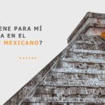 ¿Qué tiene para mí una vida en el sureste mexicano?