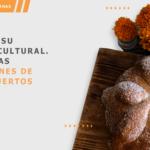 México y su riqueza cultural. Conoce las tradiciones de Dia de Muertos