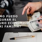 ¿Cómo puedo asegurar el futuro económico de mi familia?