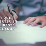 ¿Por qué invertir en el sureste mexicano?